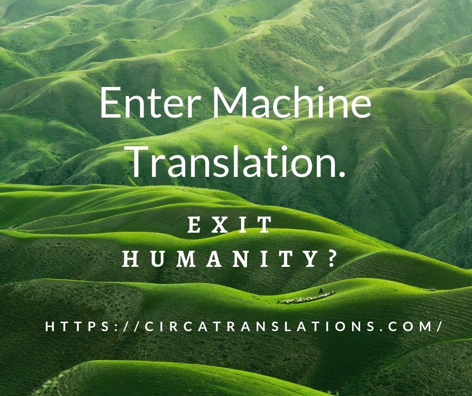 Enter Machine Translation. Exit Humanity?